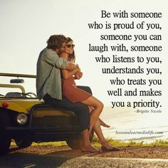 Be with someone who is proud of you, someone you can laugh with, someone who listens to you, understands you, who treats you well and makes you a priority - Quotes Romantic Love Quotes, Love Quotes For Him, Be With Someone Who Quotes, Perfect Sayings, Proud Of You, Are You Happy, Make Yourself A Priority, Make It Yourself, Relationship Quotes
