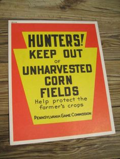 PA Game Commission Vintage Hunter's Sign: Keep Out Of Unharvested Corn Fields.