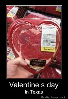 I don't like Valentine's Day, but if somebody got me steak, I would definitely like it a lot more.