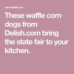 These waffle corn dogs from Delish.com bring the state fair to your kitchen.