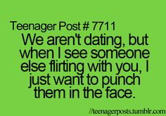 Or please just don't talk, smile, and laugh with other girls they same way you do with me :(