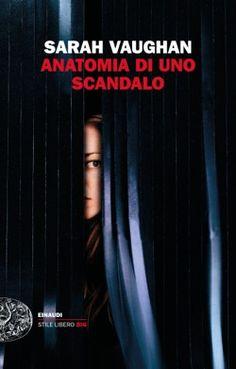 Sarah Vaughan, Anatomia di uno scandalo, Stile libero Big - DISPONIBILE ANCHE IN EBOOK