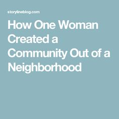 How One Woman Created a Community Out of a Neighborhood