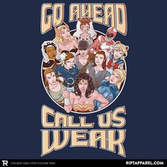 Call Us Weak (Wonder Woman, Lara Croft, Tomb Raider, Samus Aran, Metroid, Chun Li, Rey, Star Wars, Furiosa, Storm, X-Men, Sailor Moon, Pink Power Ranger, She-Ra, San, Princess Mononoke, female role models)