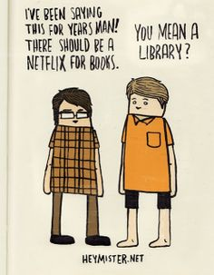 Netflix for books - the library!