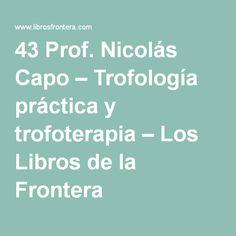 43 Prof. Nicolás Capo – Trofología práctica y trofoterapia – Los Libros de la Frontera