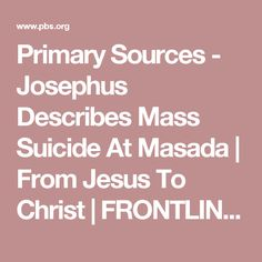 Primary Sources - Josephus Describes Mass Suicide At Masada | From Jesus To Christ | FRONTLINE | PBS