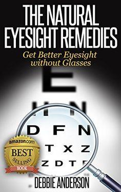 The Natural Eyesight Remedies: Get Better Eyesight without Glasses by Debbie Anderson, http://www.amazon.com/dp/B00LAMFZG6/ref=cm_sw_r_pi_dp_ljkStb1P44JPX