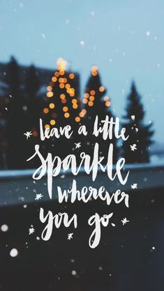 Leave a little sparkle. Love this quote! #sparkle #beyou #behappy
