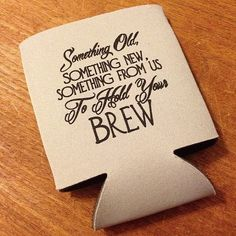 """""""Something Old, Something New, Here is Something to Hold your Brew!"""" Wedding Favor Koozies"""