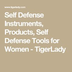 Self Defense Instruments, Products, Self Defense Tools for Women - TigerLady
