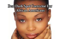 Best Dark Spot Corrector For African Americans