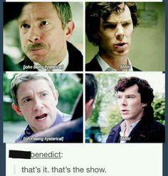 [John reacting with normal human emotions] [Sherlock: shh.] That's the show. There I fixed it. Sherlock Bbc, Sherlock Fandom, Sherlock Quotes, Watson Sherlock, Jim Moriarty, Sherlock Holmes Funny, Benedict Sherlock, Johnlock, Martin Freeman