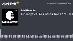 LuneApps 20 : Des Vidéos, Une TV et une Filles ?! (made with Spreaker)