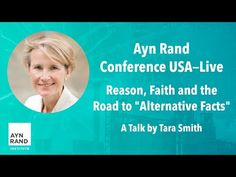 """Preview: """"Reason, Faith and the Road to 'Alternative Facts'"""" by Tara Smith We ask Tara Smith, author, professor of philosophy, and member of the board of directors of ARI, to tell us about her upcoming Ayn Rand Conference USA–Live talk, """"Reason and Faith in Contemporary Culture."""" Smith says that her talk focuses on the status of reason in contemporary society. She explains the importance of recognizing the fundamental difference between reason and faith and discusses why reason is under… Tara Smith, Conference Usa, Ayn Rand, To Tell, Professor, Philosophy, Alternative, Author, Faith"""