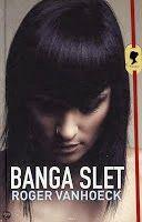Recensie: Banga slet - Roger Vanhoeck: http://tboekenblog.blogspot.nl/2013/10/recensie-banga-slet-roger-vanhoeck.html