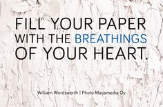"""Inspirational quotes. """"Fill your paper with the breathings of your heart."""" William Wordsworth, photo: Maijamedia Oy"""