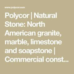 Polycor | Natural Stone: North American granite, marble, limestone and soapstone | Commercial construction, monuments, urban landscaping