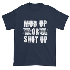 Mud Up or Shut Up Unisex T-shirt