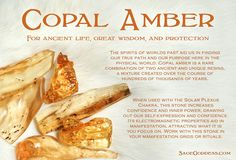 Copal Amber for ancient life, great wisdom, and protection. Copal Amber contains…