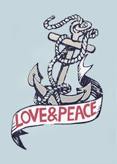 Anchor tattoo idea. Replace 'love & peace' with 'Why walk on water, when we've got boats?'