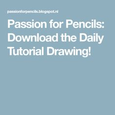 Passion for Pencils: Download the Daily Tutorial Drawing!