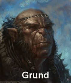 Grund, the not too bright half orc from Red Larch