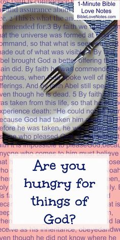 We create an appetite for whatever we feed on. That's why we should be feeding on God's Word and other healthy books, music, entertainment, friendships, etc. ~ Click image and when it enlarges, click again to read this 1-minute devotion.