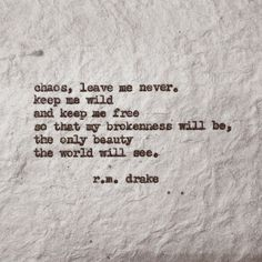 r m drake Poem Quotes, Lyric Quotes, Great Quotes, Words Quotes, Quotes To Live By, Life Quotes, Inspirational Quotes, Sayings, Chaos Quotes