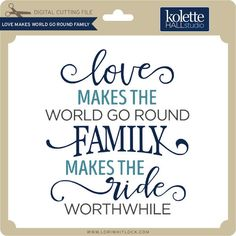 Silhouette Design Store - View Design love makes the world go round family phrase Family Love Quotes, Family Signs, Cute Quotes, Signs About Family, Family Boards, Positive Quotes, Motivational Quotes, Inspirational Quotes, Mantra