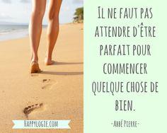 Citation en français - Il ne faut pas attendre d'être parfait pour commencer quelque chose de bien - Abbé Pierre - Réalisation de soi, épanouissement, retour à l'essentiel, créer sa vie, être acteur de sa vie, être soi-même