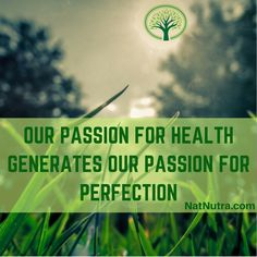 OUR PASSION FOR HEALTH GENERATES OUR PASSION FOR PERFECTION.  To serve our customers as best we can, we fully immerse ourselves in research about nature and natural supplements in order to select the finest, most health-enhancing products available.  That is driven by our belief that health tends to be the most important–and most overlooked–aspect of our lives.  This extensive research has led us to choose high quality suppliers that uphold our values. Moreover, they engage in environmenta