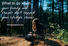 What to do when your family and friends don't support your lifestyle choices