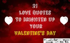 Here are some quotes about love that will brighten up your Valentine's Day and bring a flourish and extraordinary gush ofromance into your life.