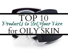 Top 10 Products to set your face oily skin