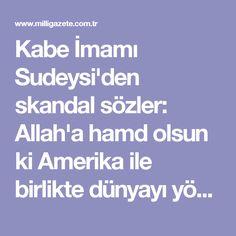 Kabe İmamı Sudeysi'den skandal sözler: Allah'a hamd olsun ki Amerika ile birlikte dünyayı yönetiyoruz