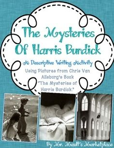 """Students will use pictures from Chris Van Allsburg's book, """"The Mysteries of Harris Burdick,"""" as inspiration for a descriptive writing piece.  Students will first choose from EIGHT of the pictures from Van Allsburg's book, followed by students filling out the graphic organizers to help them develop their story to go along with the mysterious picture."""