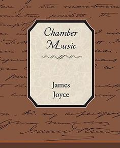 Chamber Music -- James A. Joyce.  This poetry collection is, shall we say, schizophrenic but entirely beautiful--like Joyce himself!
