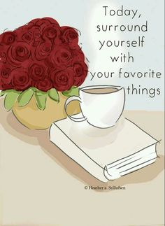 Today, surround yourself with your favorite things.