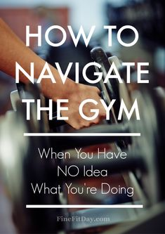 How to Navigate the Gym (When You Have NO Idea What You're Doing)