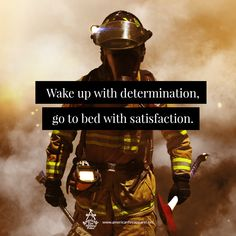 Wake up with determination, go to bed with satisfaction. Volunteer Firefighter Quotes, Firefighter School, Female Firefighter Quotes, Firefighter Family, Firefighter Paramedic, Firefighter Wedding, Wildland Firefighter, Firefighter Tattoos, Firefighters Wife