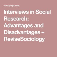 Interviews in Social Research: Advantages and Disadvantages – ReviseSociology