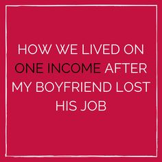 How We Lived on One Income After My Boyfriend Lost His Job
