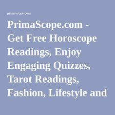 PrimaScope.com - Get Free Horoscope Readings, Enjoy Engaging Quizzes, Tarot Readings, Fashion, Lifestyle and More!