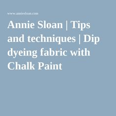 Annie Sloan | Tips and techniques | Dip dyeing fabric with Chalk Paint