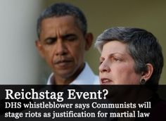 The Obama agents, through the DHS and other assorted colluders, are plotting a major 'Reichstag' event to generate racial riots and produce the justification for martial law, delaying the November 2012 elections, possibly indefinitely, a DHS whistleblower informed the Canada Free Press.