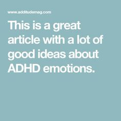 This is a great article with a lot of good ideas about ADHD emotions.