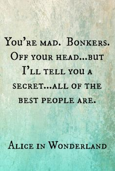 Alice in Wonderland quote..