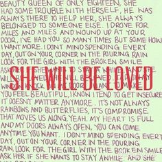 She Will Be Loved will always and forever be  the song I cry to. One I love his voice, two the band is just ahhhhhh, the song all togather is ahhhhhhhhhhhhh. <3
