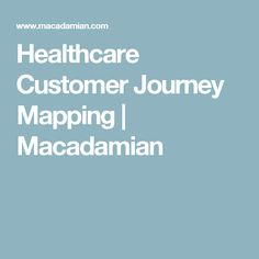 Healthcare Customer Journey Mapping | Macadamian